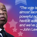 John Lewis with quote about voting 'The vote is precious. It is almost sacred. It's the most powerful non-violent tool we have in a democratic society, and we've got to use it!'